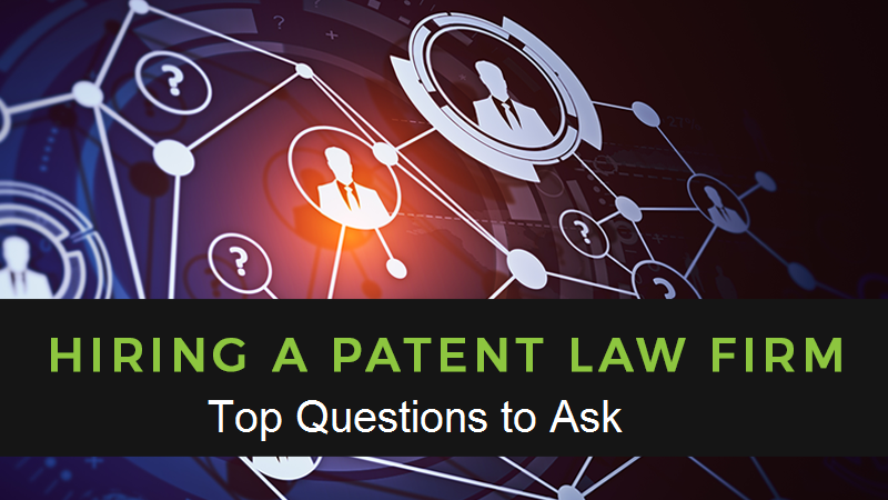 Top Questions to Ask Before Hiring a Patent Law Firm